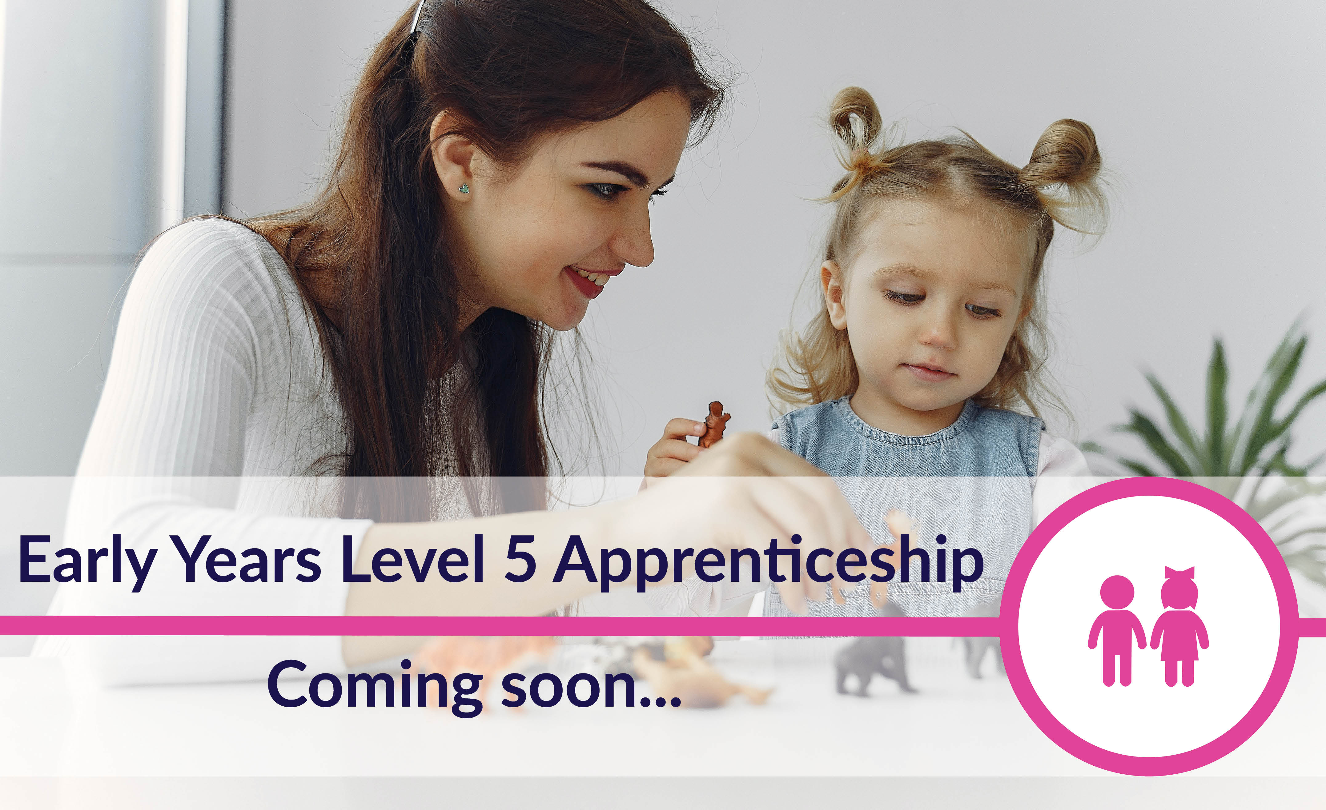 Level 5 Early Years coming soon-1